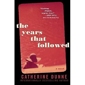 The Years That Followed by Catherine Dunne - 9781501147241 Book
