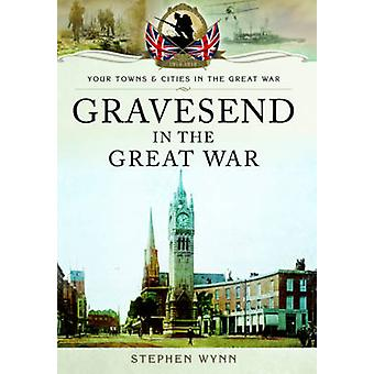 Gravesend in the Great War by Stephen Wynn - 9781473827899 Book