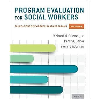 Program Evaluation for Social Workers - Foundations of Evidence-Based