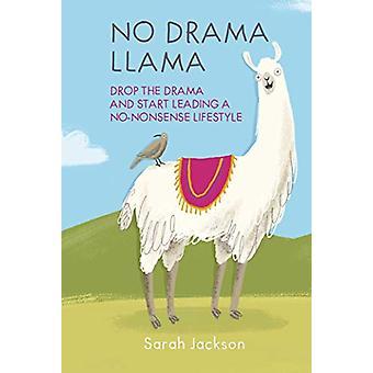 No Drama Llama - Drop the Drama and Start Leading a No-Nonsense Lifest