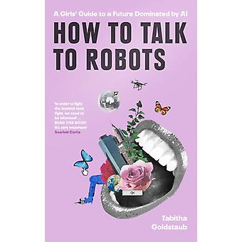 How To Talk To Robots by Goldstaub & Tabitha