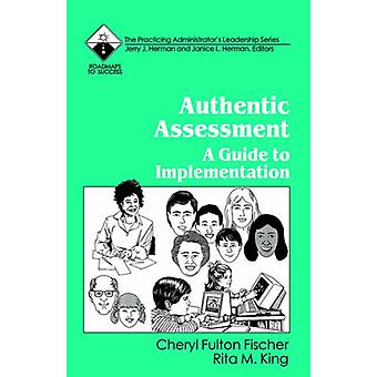 Authentic Assessment - A Guide to Implementation by Cheryl Fulton Fisc