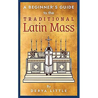 A Beginner's Guide to the Traditional Latin Mass by Derya Little - 97