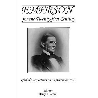 Emerson for the TwentyFirst Century by Edited by Barry Tharaud
