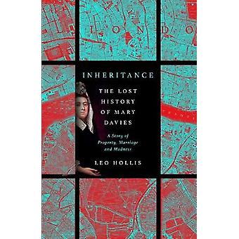 Inheritance The Lost History of Mary Davies A Story of Property Marriage and Madness