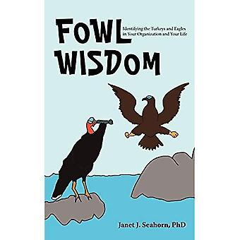 Fowl Wisdom: Identifying the Turkeys and Eagles in Your Organization and Your Life