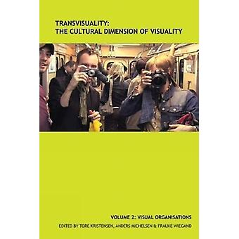 TransVisuality The Cultural Dimension of Visuality Vol 2 by Edited by Tore Kristensen & Edited by Anders Michelsen & Edited by Frauke Wiegand