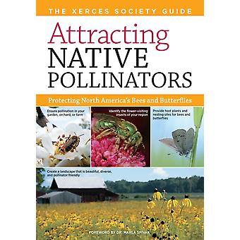 Attracting Native Pollinators by The Xerces Society & Foreword by Dr Marla Spivak