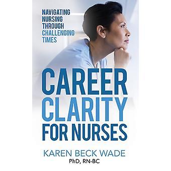 Career Clarity for Nurses by Karen Beck Wade