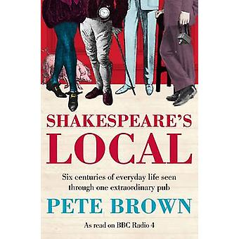 Shakespeare's Local - Six Centuries of History Seen Through One Extrao