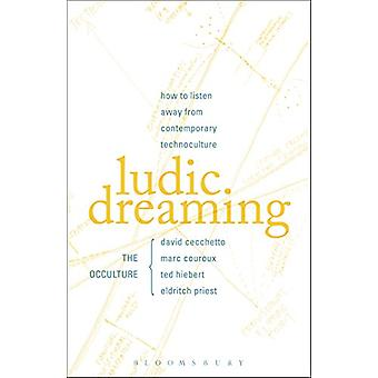 Ludic Dreaming - How to Listen Away from Contemporary Technoculture by