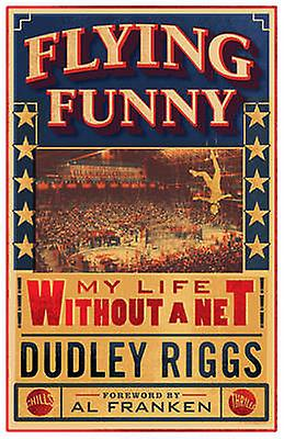 Flying Funny - My Life Without a Net by Dudley Riggs - 9781517901677 B