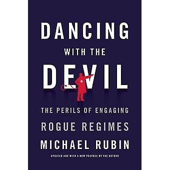 Dancing with the Devil - The Perils of Engaging Rogue Regimes by Micha