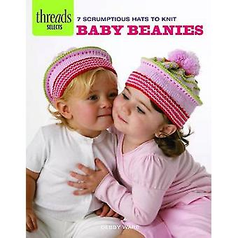 Baby Beanies - 7 Scrumptious Hats to Knit by Debby Ware - 978162113763