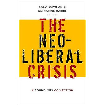 The Neoliberal Crisis - A Soundings Collection by Eds Sally Davison -
