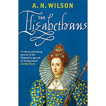 The Elizabethans by A. N. Wilson - 9780099547143 Book