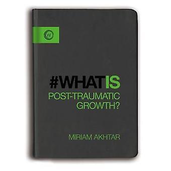Vad är posttraumatisk tillväxt av Miriam Akhtar - 9781780289793 bok