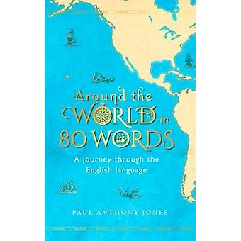 Around the World in 80 Words - A Journey Through the English Language