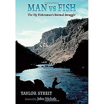 Mand vs fisk: The flyve fiskeren & s evige kamp