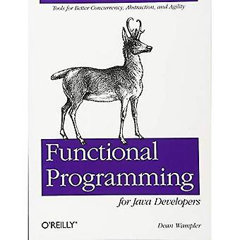 Fonctionnelle de programmation pour les développeurs Java: outils pour meilleure simultanéité, Abstraction et agilité