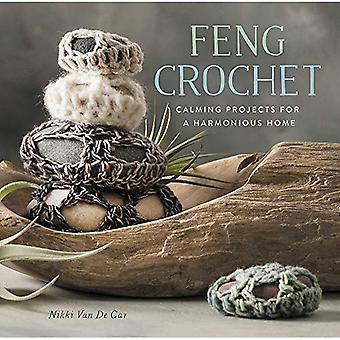 Feng Crochet: Calming Projects for a Harmonious Home