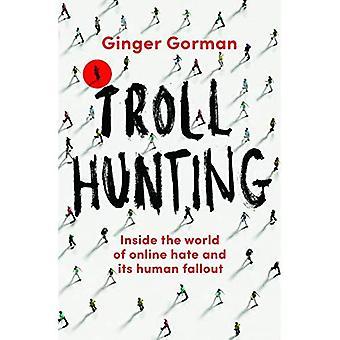 Troll jakt: inne i världen av online hat och dess mänskliga fallout
