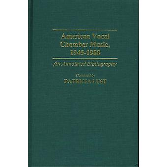 American Vocal Chamber Music 19451980 An Annotated Bibliography by Lust & Patricia