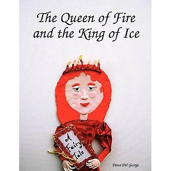 The Queen of Fire and the King of Ice by George & Dana Del