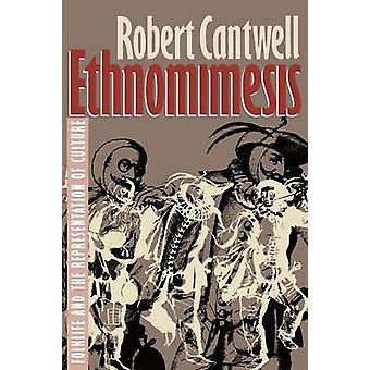 Ethnomimesis Folklife en de vertegenwoordiging van cultuur door Cantwell & Robert