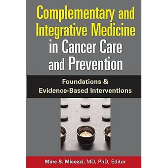 Complementary and Integrative Medicine in Cancer Care and Prevention by Micozzi & Mark S.