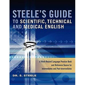 Steeles Guide to Scientific Technical and Medical English by Steele & Dr S.