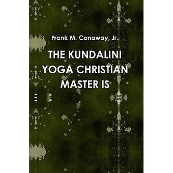 The Kundalini Yoga Christian Master Is by Conaway & Jr. Frank M.