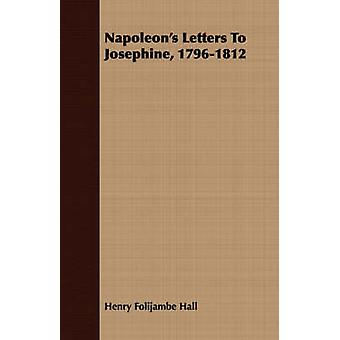 Napoleons Letters To Josephine 17961812 by Hall & Henry Folijambe