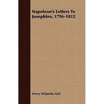 Napoleons brev till Josephine 17961812 av Hall & Henry Folijambe
