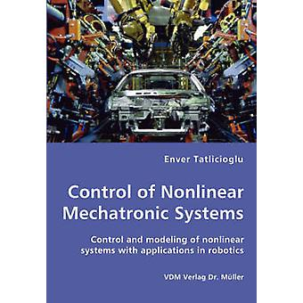 Control de Control no lineal de sistemas mecatrónicos y modelado de sistemas no lineales con aplicaciones en robótica por Enver & Tatlicioglu