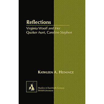 Reflections  Virginia Woolf and Her Quaker Aunt Caroline Stephen by Kathleen Heininge