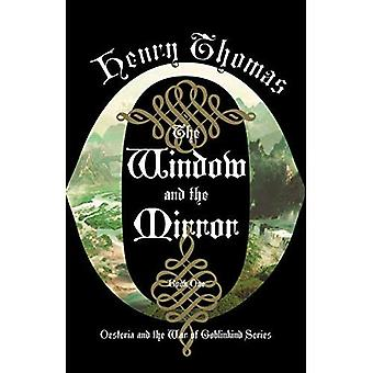 The Window and the Mirror:� Book One: Oesteria and the War of Goblinkind (Oesteria and the War of Goblinkind)