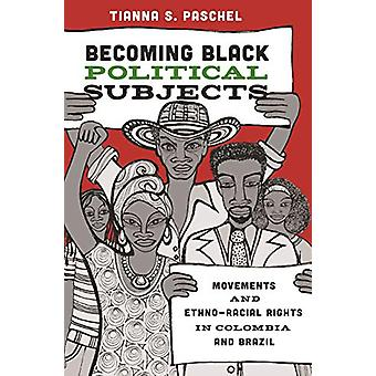 Becoming Black Political Subjects - Movements and Ethno-Racial Rights