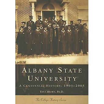 Albany State University - A Centennial History - 1903-2003 by Titus Bro
