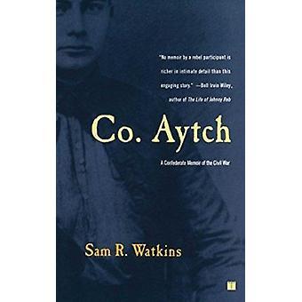 -Co. Aytch - - A Confederate Memoir of the Civil War by Watkins - Sam R
