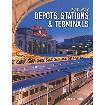 Railway Depots - Stations & Terminals by Brian Solomon - 978076034890