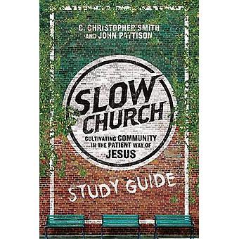 Slow Church by C Christopher Smith - John Pattison - 9780830841301 Bo