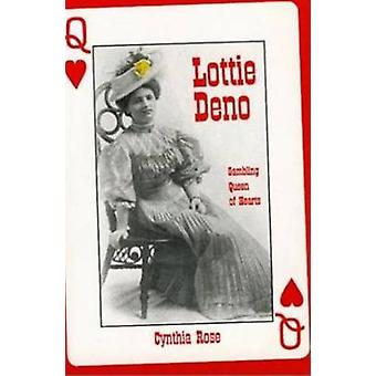 Lottie Deno - Gambling Queen of Hearts (New edition) by Cynthia Rose -