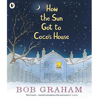 How the Sun Got to Coco's House by Bob Graham - 9781406373455 Book
