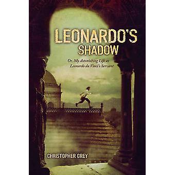Leonardo's Shadow - Or - My Astonishing Life as Leonardo Da Vinci's Se