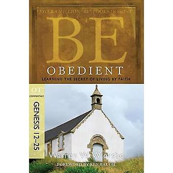 Be Obedient ( Genesis 12- 24 ) - Learning the Secret of Living by Fait
