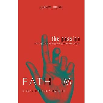 Fathom Bible Studies - The Passion Leader Guide by Katie Heierman - 97