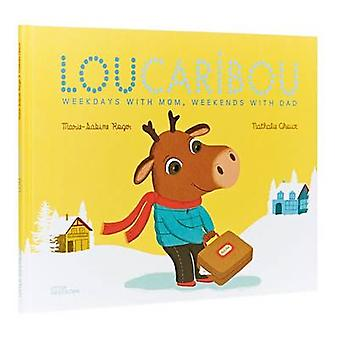 Lou Caribou - Weekdays with Mom - Weekends with Dad by Marie-Sabine Ro