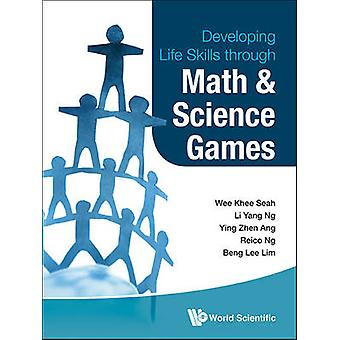 Developing Life Skills Through Math and Science Games by Seah Wee Khe