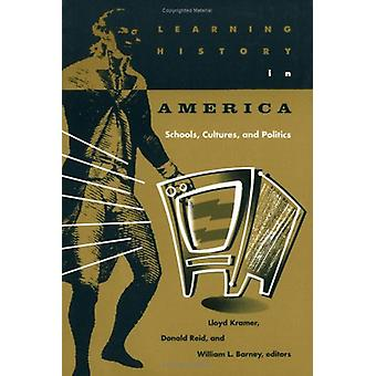 Learning History in America - Schools - Cultures - and Politics by Llo